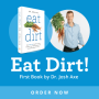 Eat Dirt!  A Book by Dr. Axe!