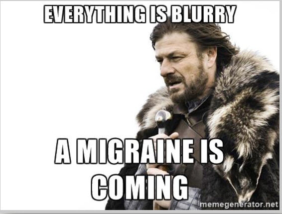 A Migraine is Coming